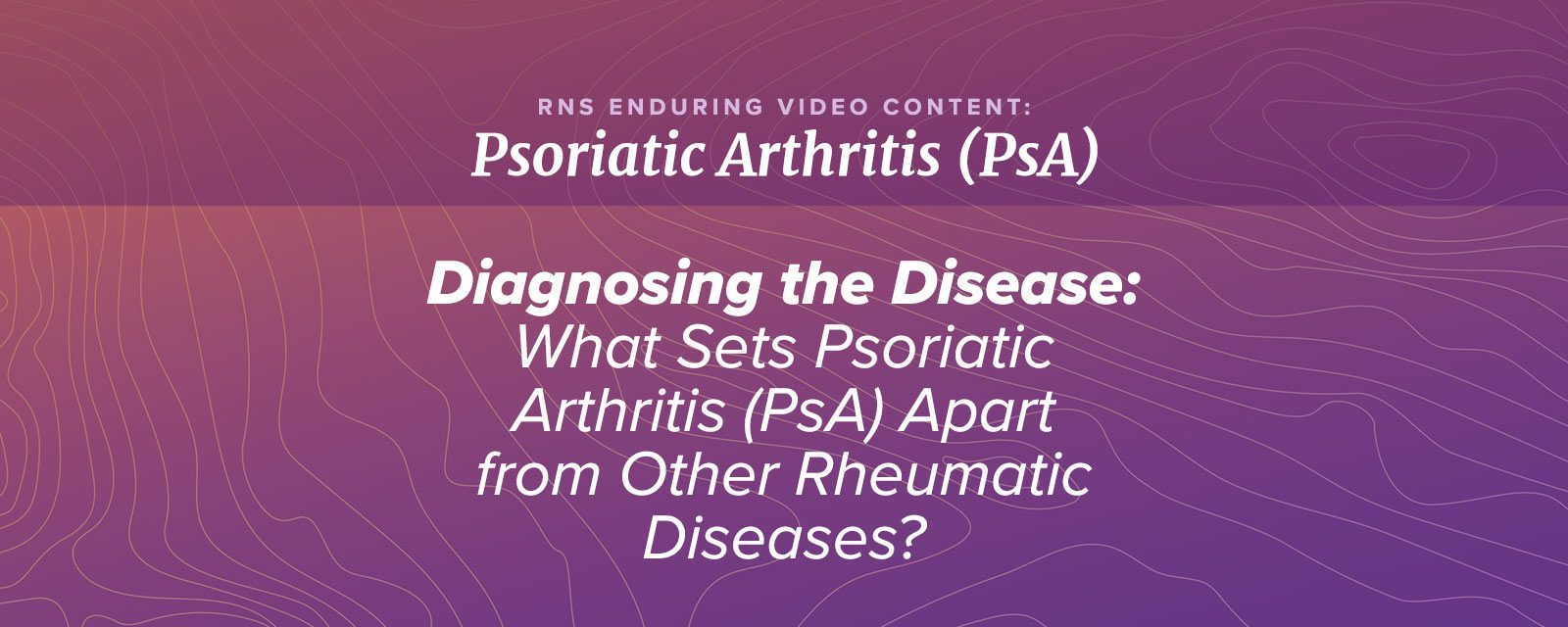 Diagnosing the Disease – What Sets PsA Apart from Other Rheumatic Diseases?