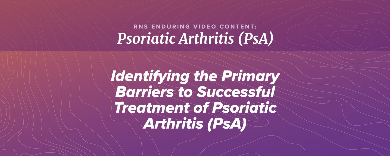 Identifying the Primary Barriers to Successful Treatment of PsA