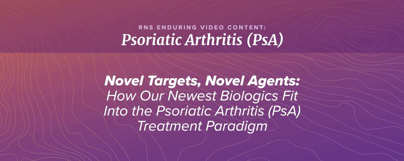 Novel Targets, Novel Agents: How Our Newest Biologics Fit Into the PsA Treatment Paradigm