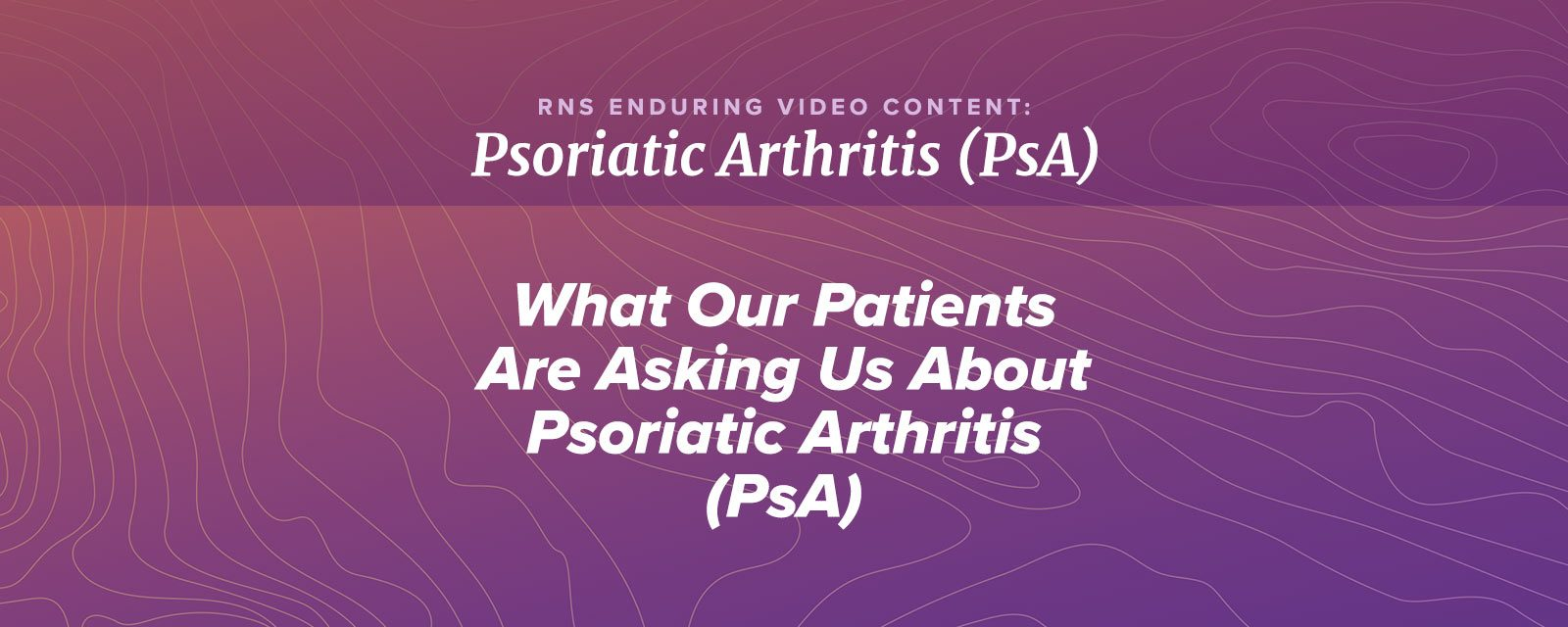 What Our Patients Are Asking Us About Psoriatic Arthritis