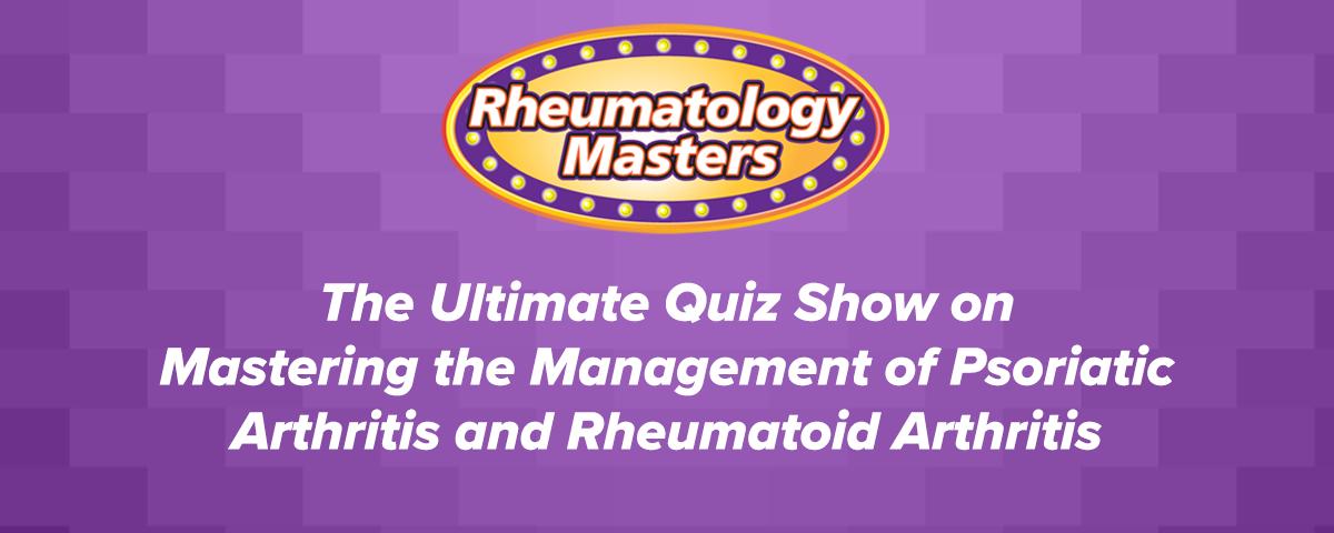 Rheumatology Masters: The Ultimate Quiz Show on Mastering the Management of Psoriatic Arthritis and Rheumatoid Arthritis